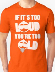 TOO LOUD TOO OLD Unisex T-Shirt