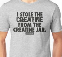 I Stole The Creatine From The Creatine Jar (Black) Unisex T-Shirt