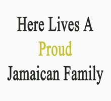 Here Lives A Proud Jamaican Family by supernova23
