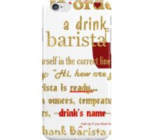 Snarky Barista, how to -correctly- order drink iPhone Case/Skin
