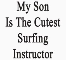 My Son Is The Cutest Surfing Instructor  by supernova23