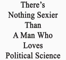 There's Nothing Sexier Than A Man Who Loves Political Science  by supernova23