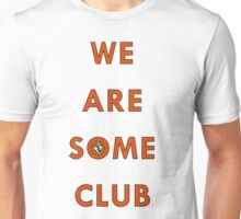 We Are Some Club Unisex T-Shirt