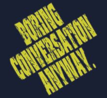 Boring Conversation Anyway. by inkpossible