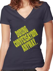 Boring Conversation Anyway. Women's Fitted V-Neck T-Shirt