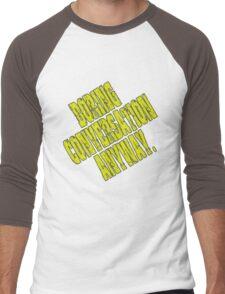Boring Conversation Anyway. Men's Baseball ¾ T-Shirt
