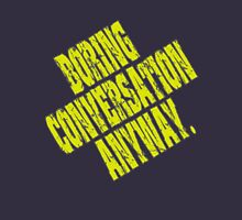 Boring Conversation Anyway. Unisex T-Shirt