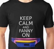 Keep Calm And Fanny On Unisex T-Shirt