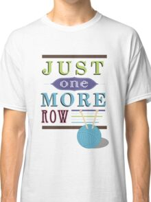 Just One More Row Classic T-Shirt