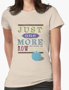 Just One More Row Womens Fitted T-Shirt