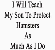 I Will Teach My Son To Protect Hamsters As Much As I Do by supernova23
