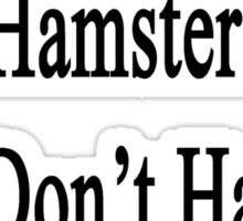 If You Don't Love Hamsters You Don't Have A Soul  Sticker