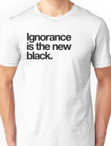 Ignorance is the new black. T-Shirt
