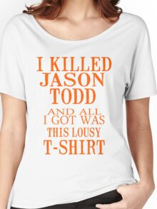 I Killed Jason Todd And All I Got Was This Lousy T-Shirt Women's Relaxed Fit T-Shirt