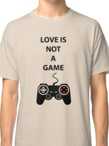 Love is not a Game Classic T-Shirt