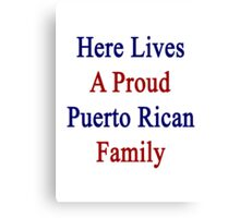 Here Lives A Proud Puerto Rican Family  Canvas Print