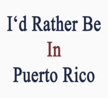I'd Rather Be In Puerto Rico by supernova23