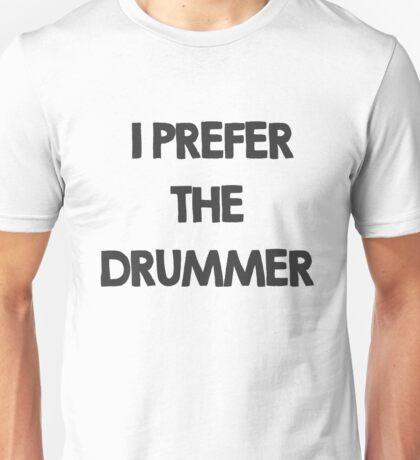 I prefer the drummer Unisex T-Shirt
