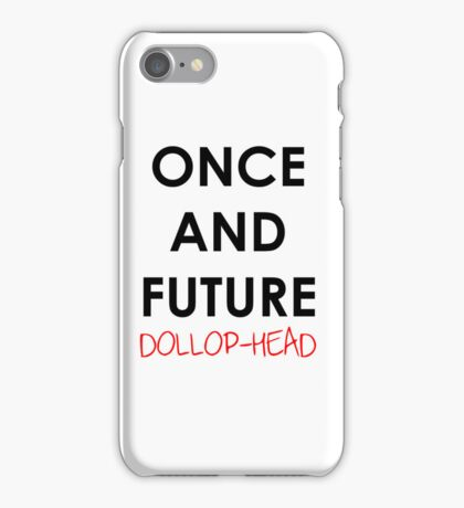 Once and Future Dollop-Head phone case iPhone Case/Skin