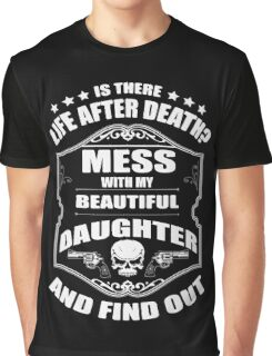 DON'T MESS WITH MY DAUGHTER Graphic T-Shirt