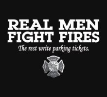 REAL MEN FIGHT FIRES by mcdba