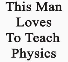 This Man Loves To Teach Physics  by supernova23