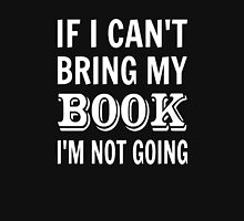 If I Can't Bring My Book I'm Not Going Unisex T-Shirt