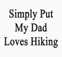 Simply Put My Dad Loves Hiking by supernova23