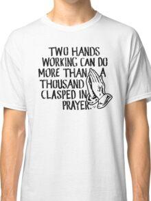 """Working vs. Praying"" by Tai's Tees Classic T-Shirt"