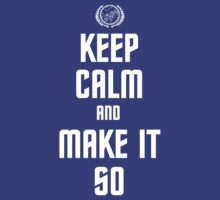 Keep Calm and Make It So by B4DW0LF
