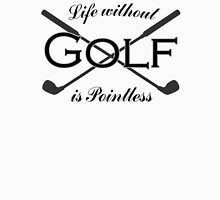 Golfer Gifts Golf Lover Pro Enthusiast Amateur Life is Pointless Collection Unisex T-Shirt