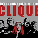 Ain't nobody messing with my clique by WheelOfFortune