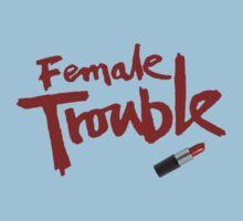 Female Trouble by bloogun