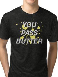 You Pass Butter Tri-blend T-Shirt