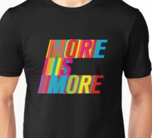More is More Shirt Unisex T-Shirt