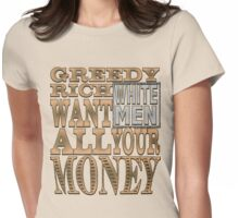 Greedy Rich White Men Want all your Money Womens Fitted T-Shirt
