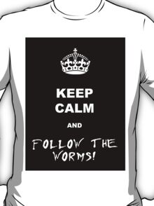 Keep calm and follow the worms 01 T-Shirt
