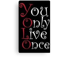 Yolo - You only Live Once.. Canvas Print