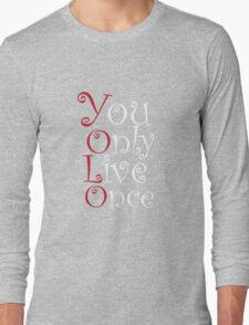Yolo - You only Live Once.. Long Sleeve T-Shirt