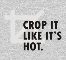 Crop it like it's hot. by Sandy W