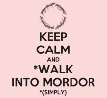 Keep Calm and Walk Into Mordor by ikarus³ .