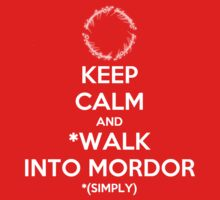 Keep Calm and Walk Into Mordor [white] by Sebastienn Truehart