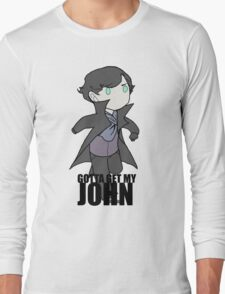 Gotta Get My JOHN Long Sleeve T-Shirt