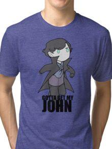 Gotta Get My JOHN Tri-blend T-Shirt