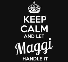 MAGGI KEEP CLAM AND LET  HANDLE IT - T Shirt, Hoodie, Hoodies, Year, Birthday  by novalac3