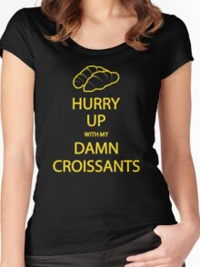 Hurry Up With My Damn Croissants! Women's Fitted Scoop T-Shirt