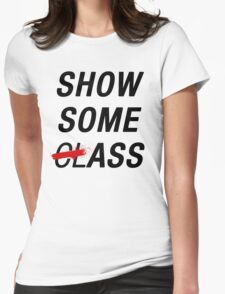 SHOW SOME CLASS ASS TYPOGRAPHY SHIRT Womens Fitted T-Shirt