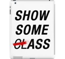 SHOW SOME CLASS ASS TYPOGRAPHY SHIRT iPad Case/Skin