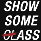 SHOW SOME CLASS ASS BLACK TYPOGRAPHY SHIRT by easycherry