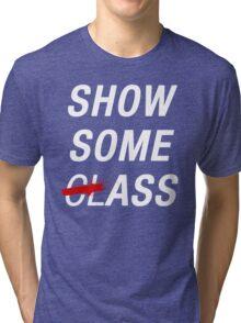 SHOW SOME CLASS ASS BLACK TYPOGRAPHY SHIRT Tri-blend T-Shirt